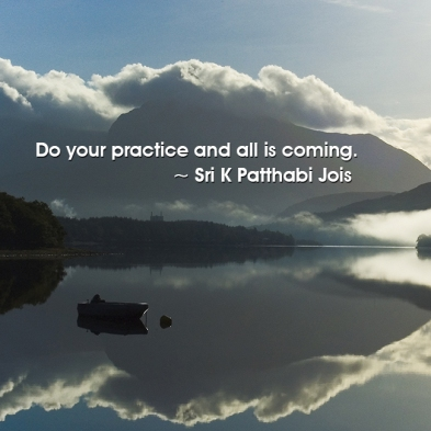 0066_Do-your-practice-and-all-is-coming.-Sri-K-P